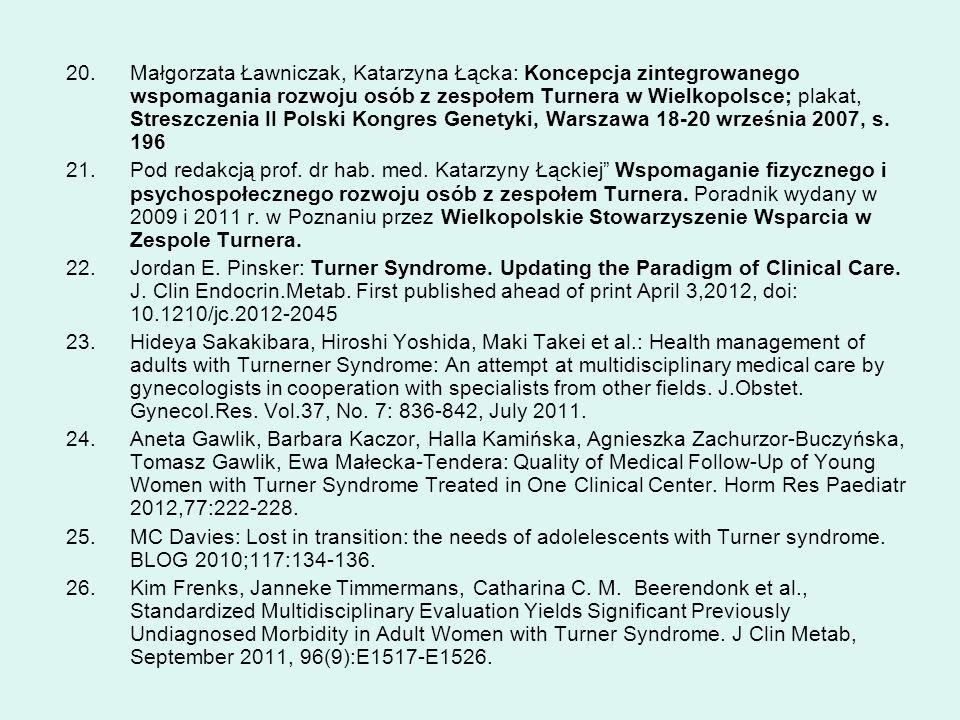 Małgorzata Ławniczak, Katarzyna Łącka: Koncepcja zintegrowanego wspomagania rozwoju osób z zespołem Turnera w Wielkopolsce; plakat, Streszczenia II Polski Kongres Genetyki, Warszawa 18-20 września 2007, s. 196