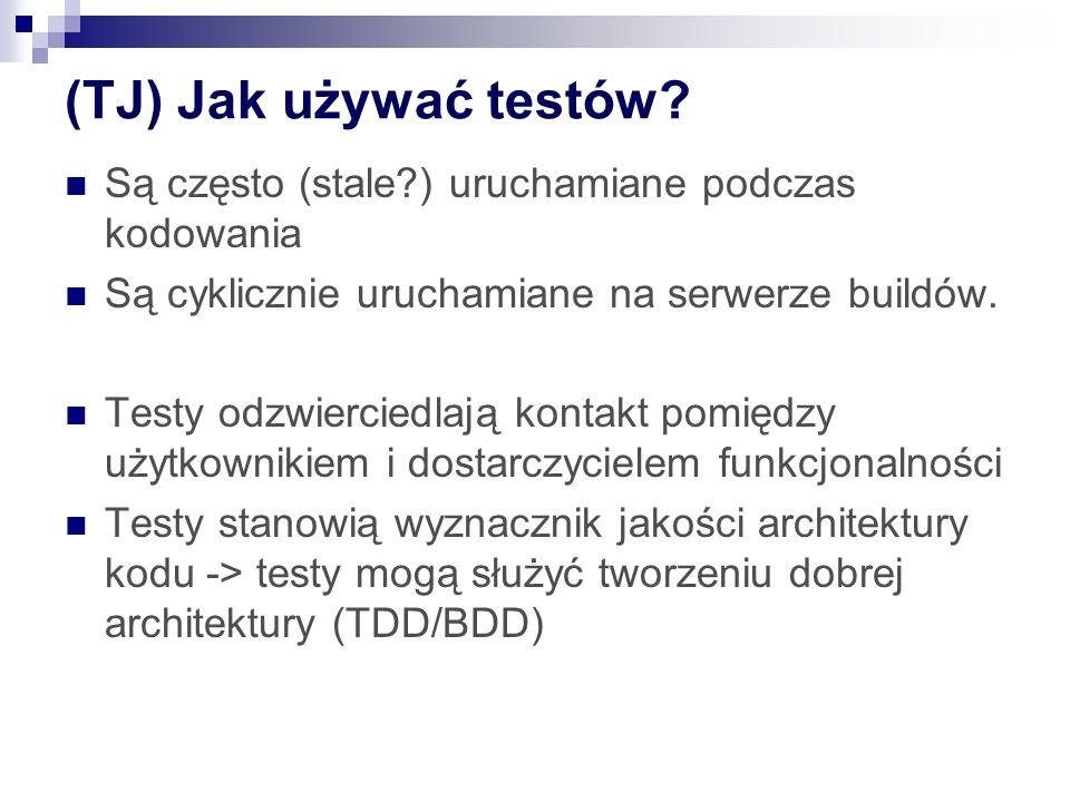 (TJ) Jak używać testów Są często (stale ) uruchamiane podczas kodowania. Są cyklicznie uruchamiane na serwerze buildów.
