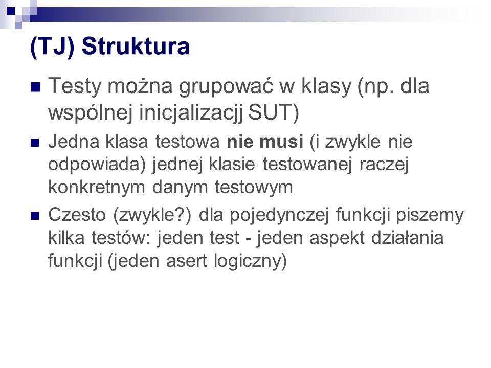 (TJ) Struktura Testy można grupować w klasy (np. dla wspólnej inicjalizacjj SUT)