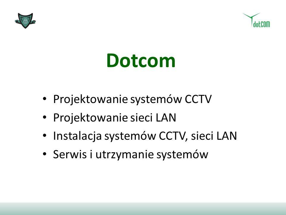Dotcom Projektowanie systemów CCTV Projektowanie sieci LAN