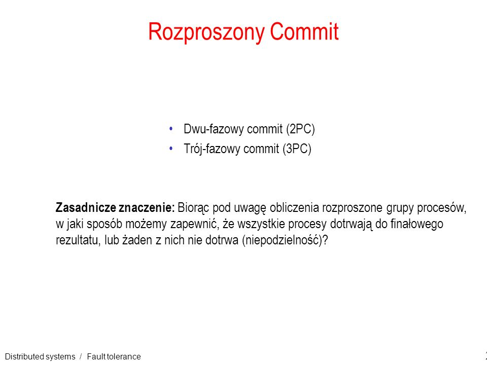 Rozproszony Commit Dwu-fazowy commit (2PC) Trój-fazowy commit (3PC)