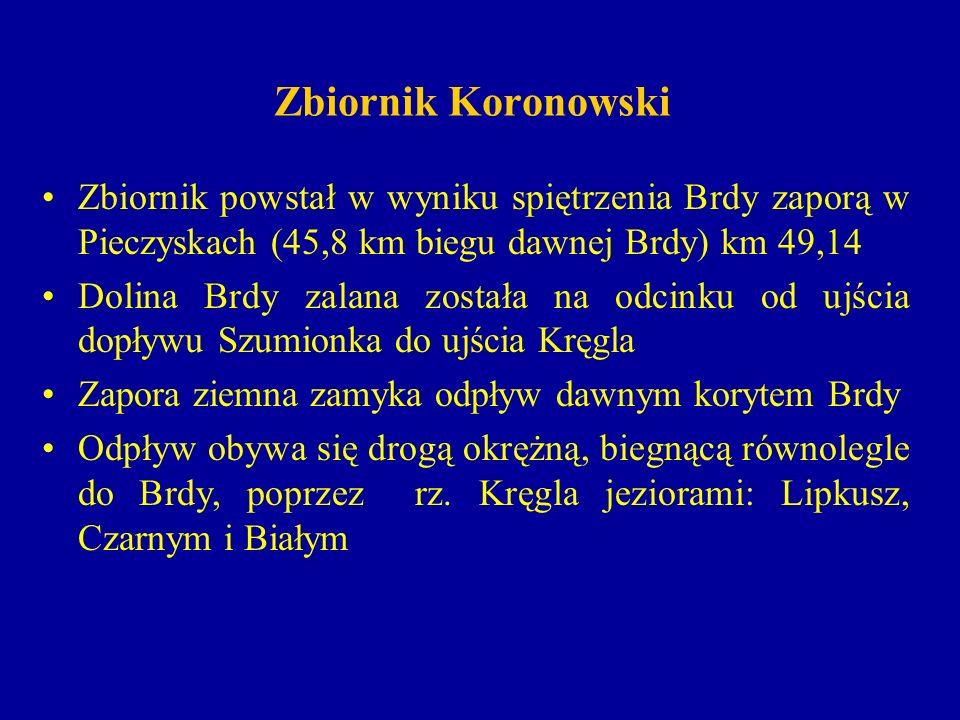 Zbiornik Koronowski Zbiornik powstał w wyniku spiętrzenia Brdy zaporą w Pieczyskach (45,8 km biegu dawnej Brdy) km 49,14.