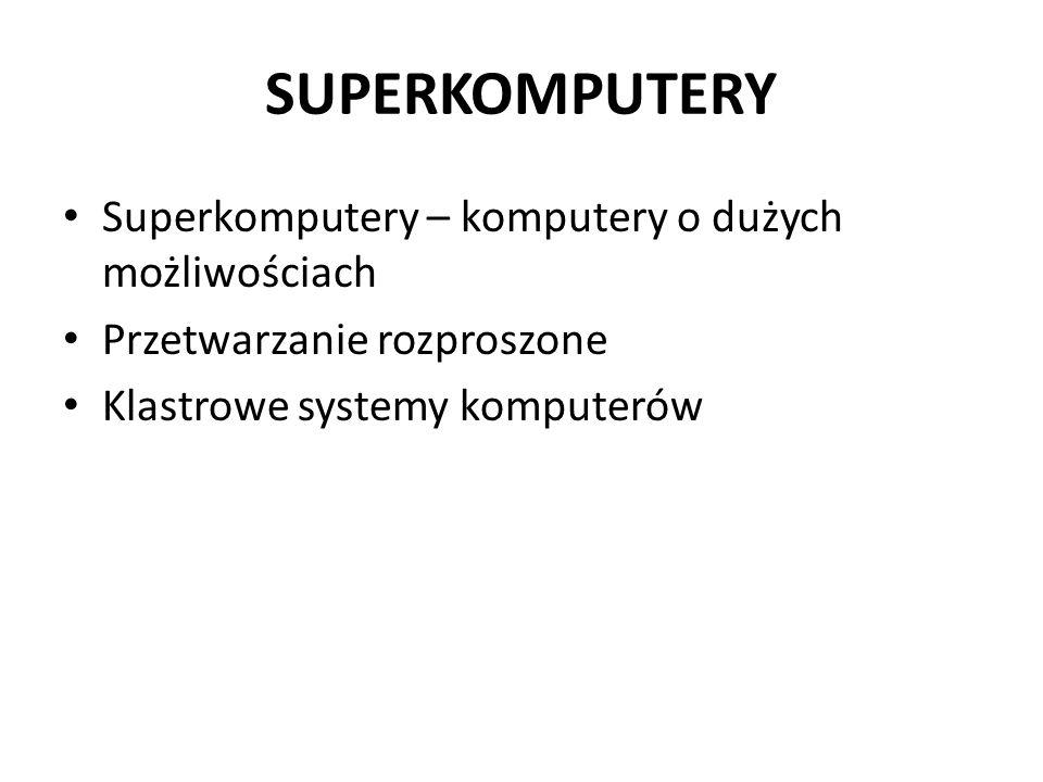 SUPERKOMPUTERY Superkomputery – komputery o dużych możliwościach