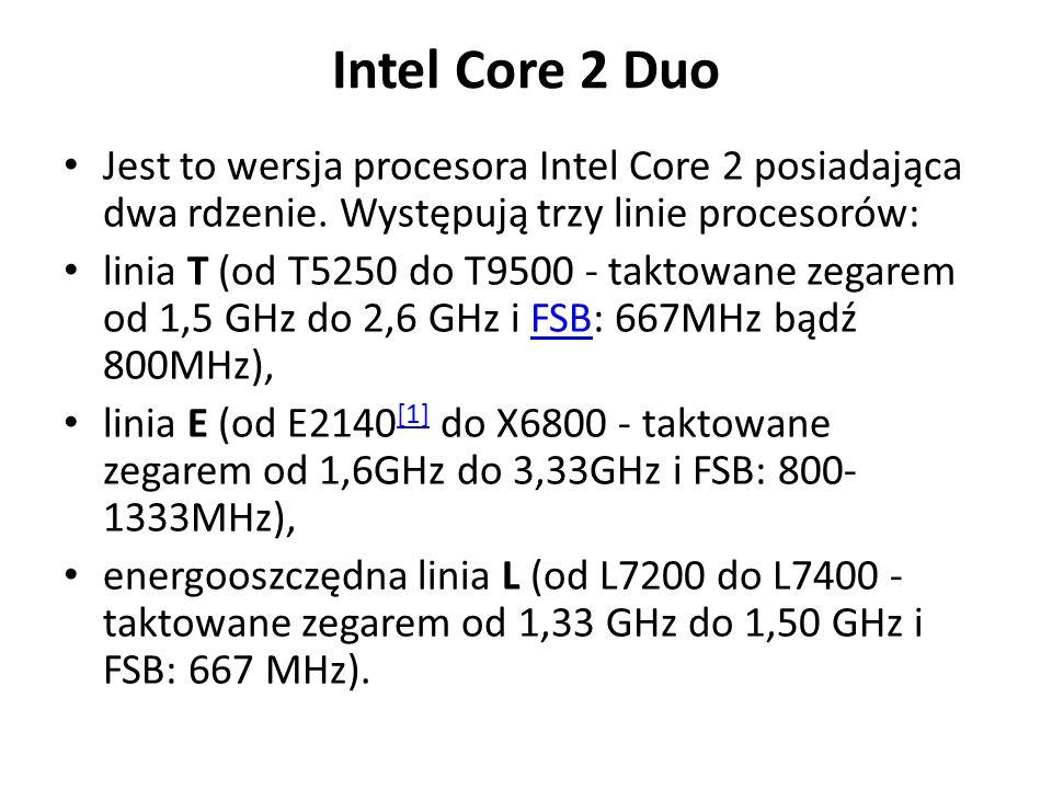 Intel Core 2 Duo Jest to wersja procesora Intel Core 2 posiadająca dwa rdzenie. Występują trzy linie procesorów: