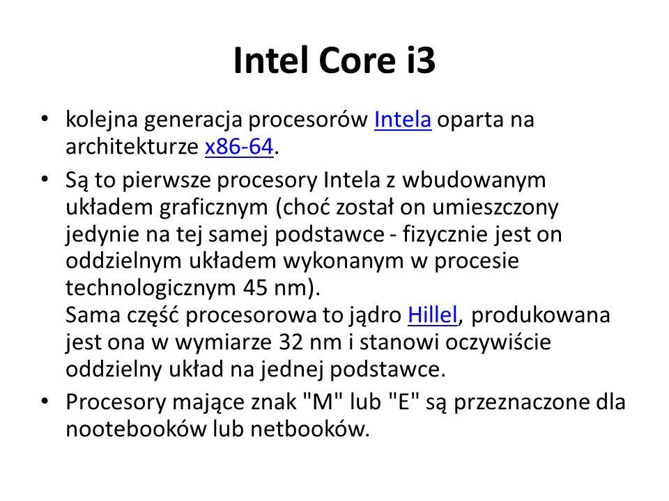 Intel Core i3 kolejna generacja procesorów Intela oparta na architekturze x86-64.