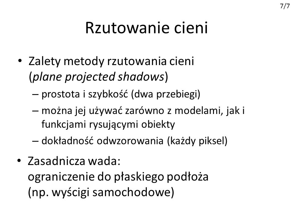 7/7 Rzutowanie cieni. Zalety metody rzutowania cieni (plane projected shadows) prostota i szybkość (dwa przebiegi)