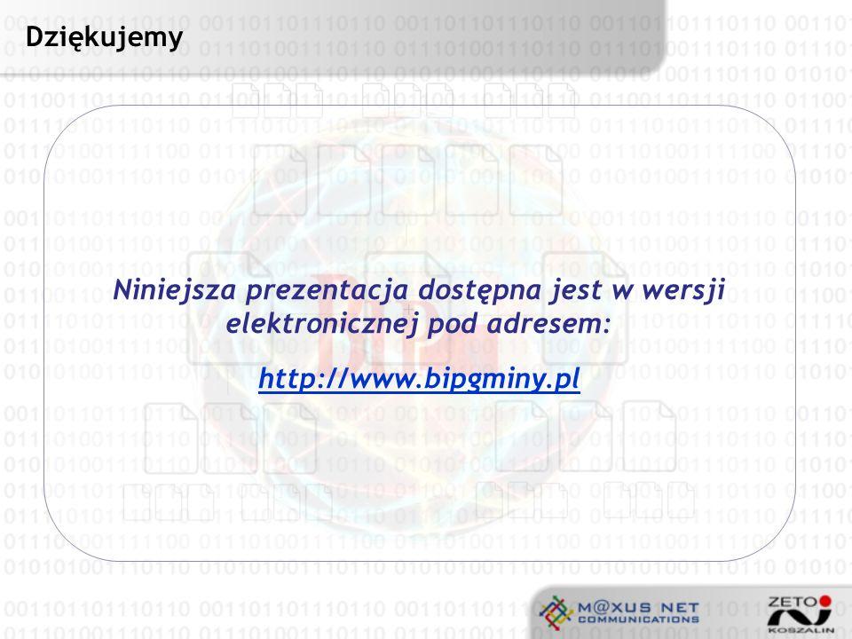 Dziękujemy Niniejsza prezentacja dostępna jest w wersji elektronicznej pod adresem: http://www.bipgminy.pl.