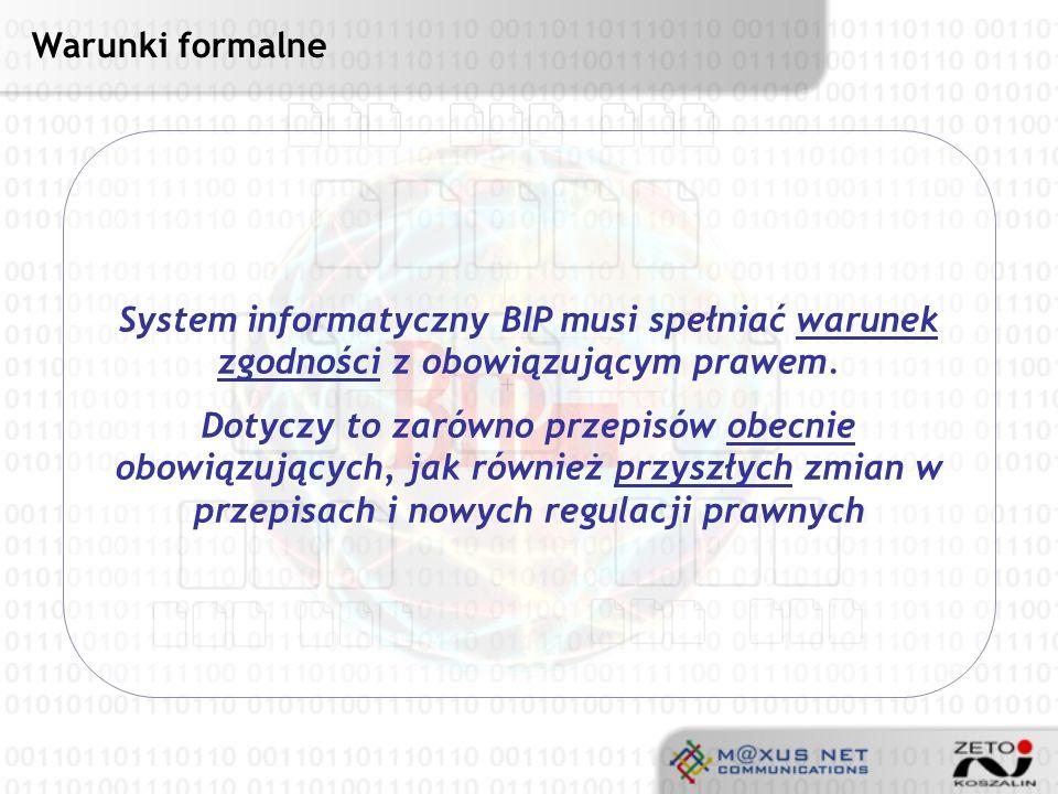 Warunki formalne System informatyczny BIP musi spełniać warunek zgodności z obowiązującym prawem.