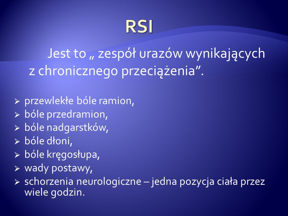 """RSI Jest to """" zespół urazów wynikających z chronicznego przeciążenia ."""