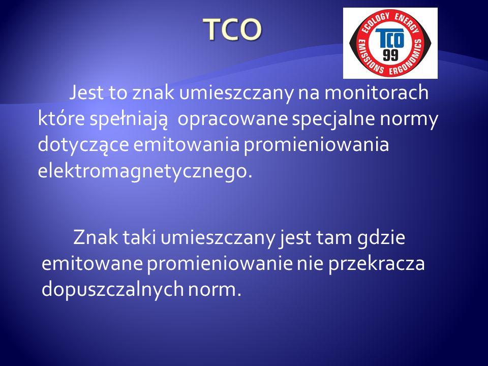 TCO Jest to znak umieszczany na monitorach które spełniają opracowane specjalne normy dotyczące emitowania promieniowania elektromagnetycznego.