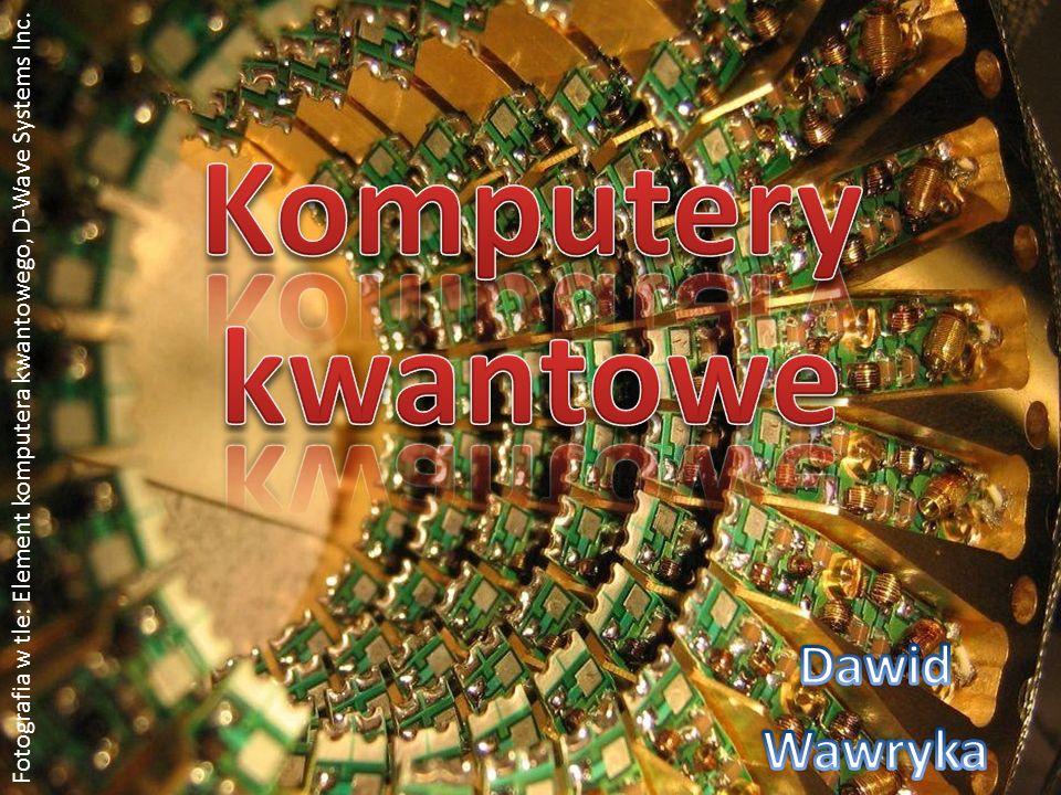 Komputery kwantowe Dawid Wawryka
