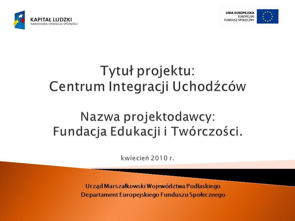 Tytuł projektu: Centrum Integracji Uchodźców Nazwa projektodawcy: Fundacja Edukacji i Twórczości. kwiecień 2010 r.