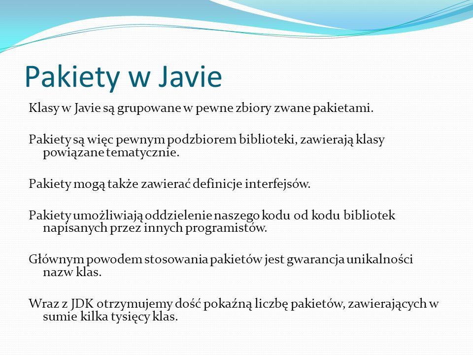 Pakiety w Javie Klasy w Javie są grupowane w pewne zbiory zwane pakietami.