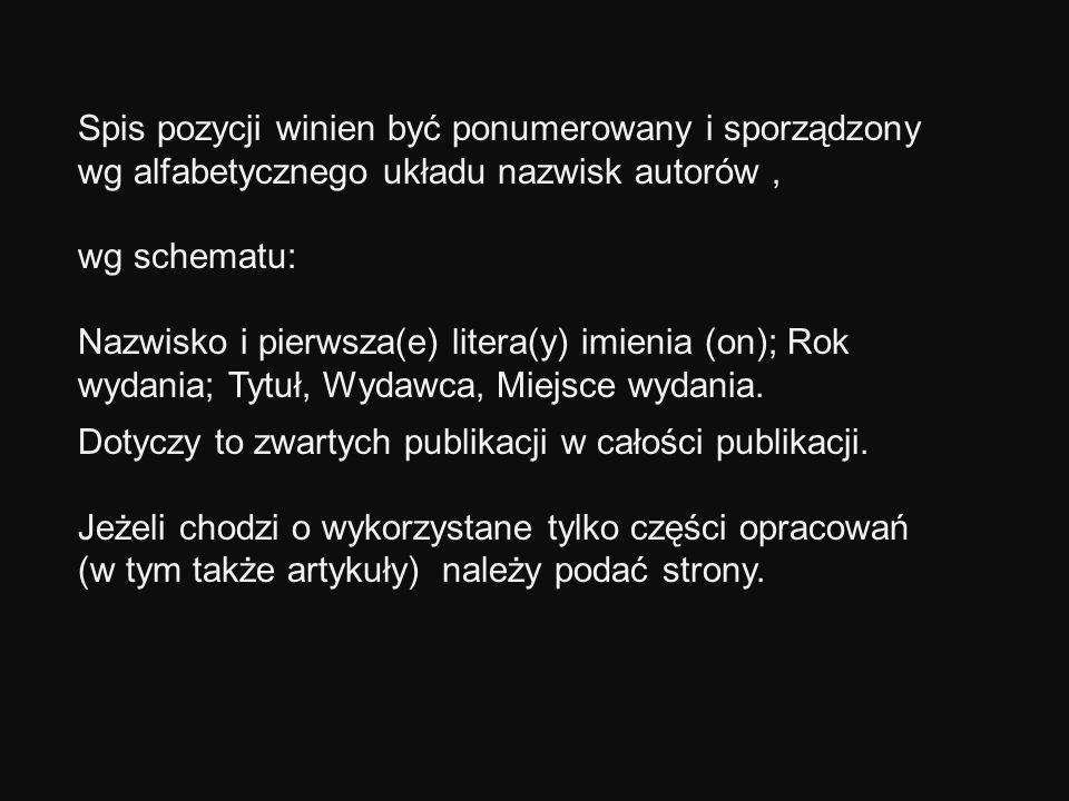 Spis pozycji winien być ponumerowany i sporządzony wg alfabetycznego układu nazwisk autorów ,