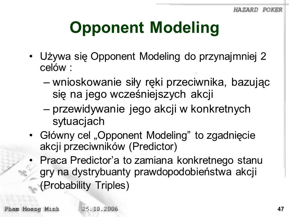 Opponent Modeling Używa się Opponent Modeling do przynajmniej 2 celów : wnioskowanie siły ręki przeciwnika, bazując się na jego wcześniejszych akcji.