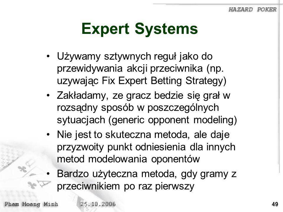 Expert Systems Używamy sztywnych reguł jako do przewidywania akcji przeciwnika (np. uzywając Fix Expert Betting Strategy)