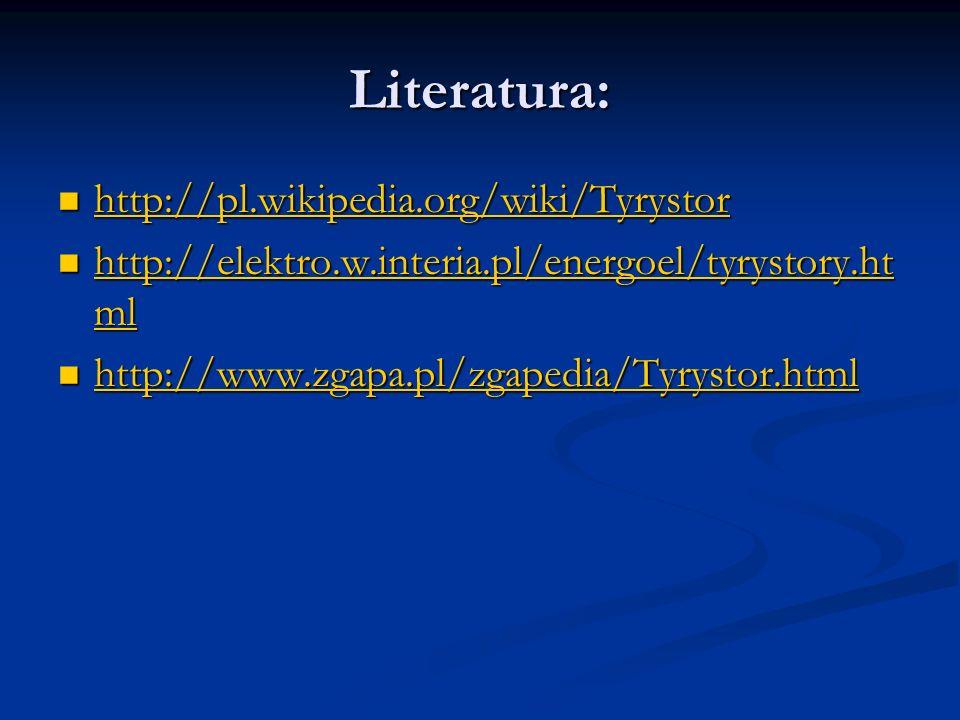 Literatura: http://pl.wikipedia.org/wiki/Tyrystor