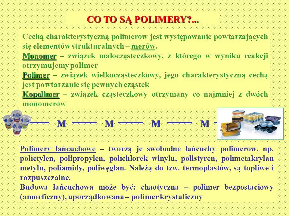 CO TO SĄ POLIMERY ... Cechą charakterystyczną polimerów jest występowanie powtarzających się elementów strukturalnych – merów.