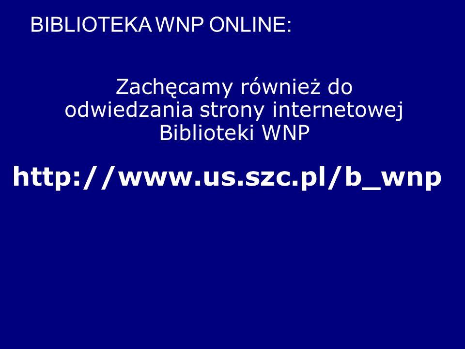 Zachęcamy również do odwiedzania strony internetowej Biblioteki WNP