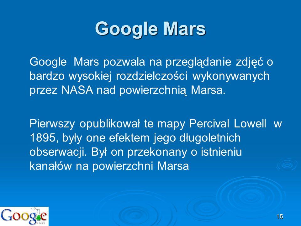 Google MarsGoogle Mars pozwala na przeglądanie zdjęć o bardzo wysokiej rozdzielczości wykonywanych przez NASA nad powierzchnią Marsa.