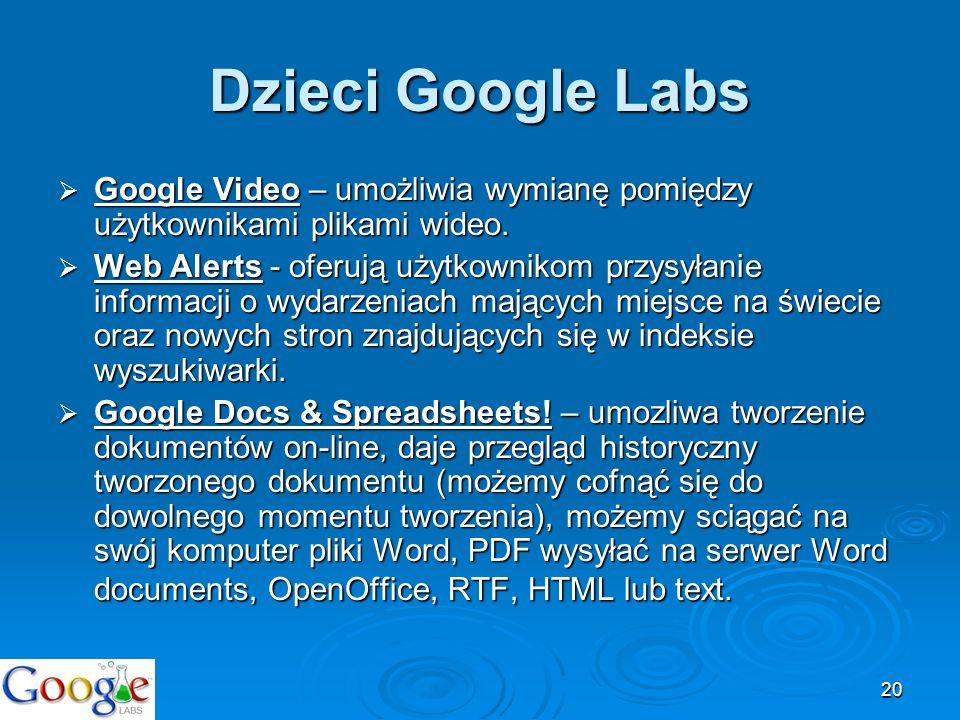 Dzieci Google LabsGoogle Video – umożliwia wymianę pomiędzy użytkownikami plikami wideo.