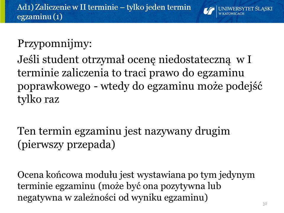 Ad1) Zaliczenie w II terminie – tylko jeden termin egzaminu (1)