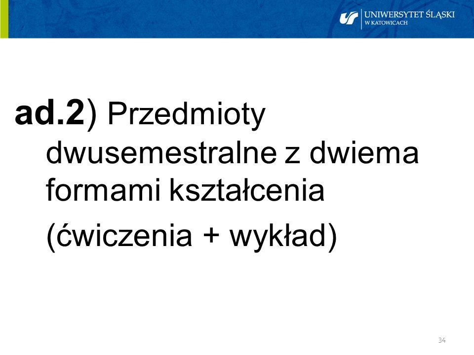 ad.2) Przedmioty dwusemestralne z dwiema formami kształcenia