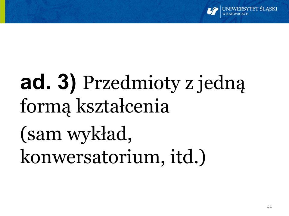 ad. 3) Przedmioty z jedną formą kształcenia