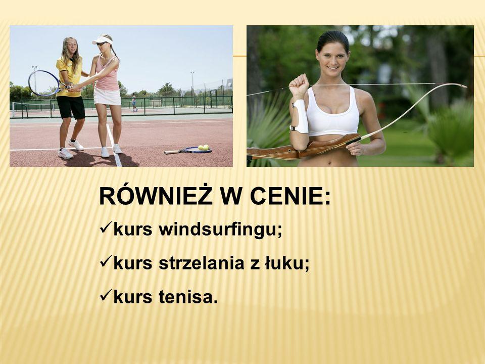 RÓWNIEŻ W CENIE: kurs windsurfingu; kurs strzelania z łuku;
