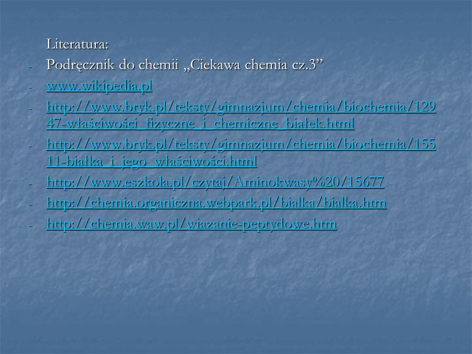 Literatura: Podręcznik do chemii ,,Ciekawa chemia cz.3 www.wikipedia.pl.
