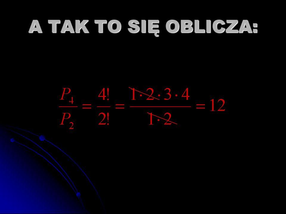 A TAK TO SIĘ OBLICZA:
