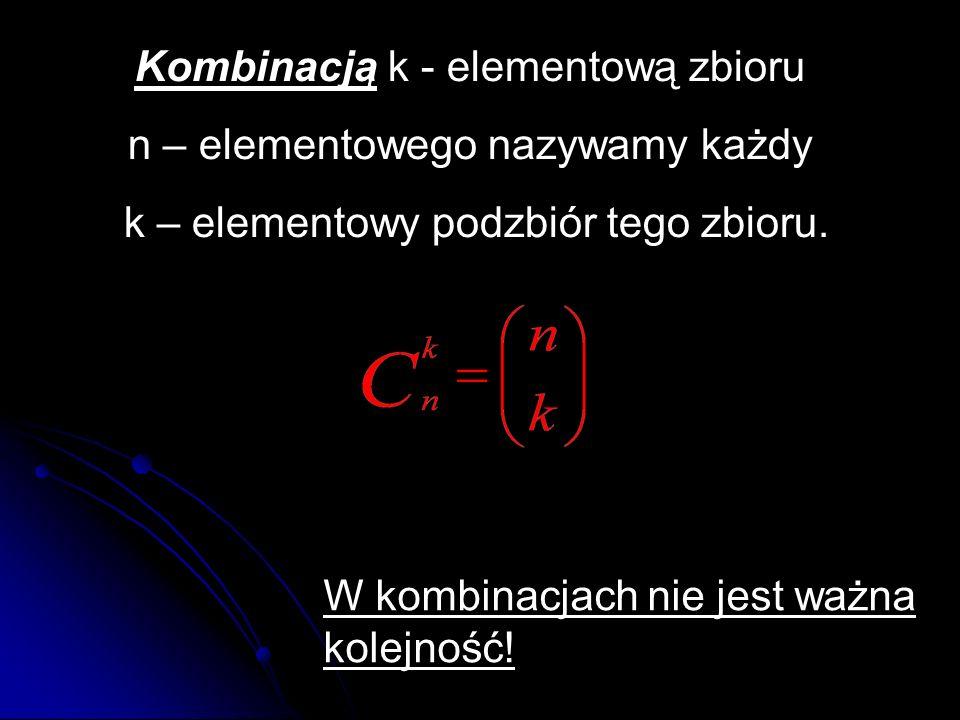 Kombinacją k - elementową zbioru n – elementowego nazywamy każdy