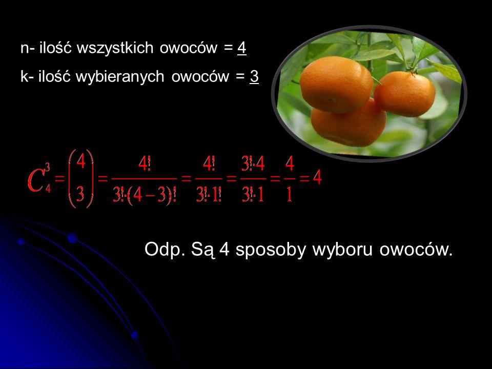 Odp. Są 4 sposoby wyboru owoców.