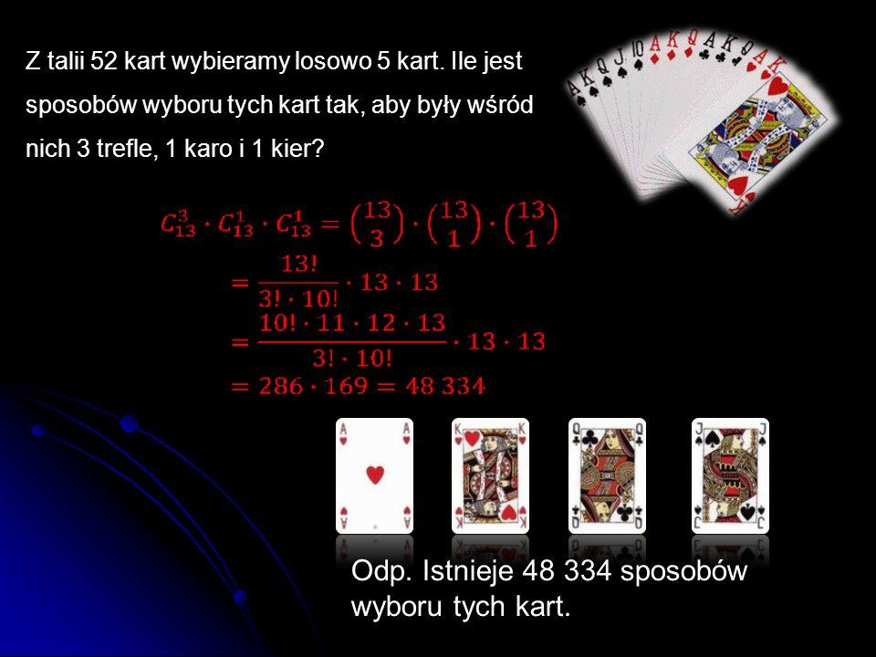 Odp. Istnieje 48 334 sposobów wyboru tych kart.