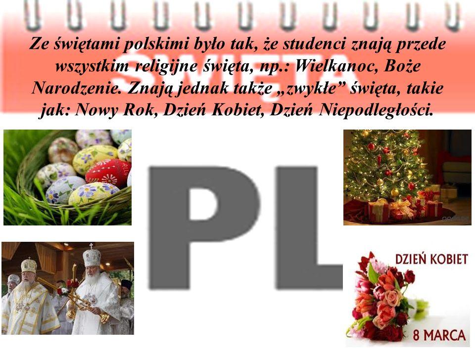 Ze świętami polskimi było tak, że studenci znają przede wszystkim religijne święta, np.: Wielkanoc, Boże Narodzenie.