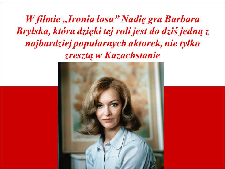 """W filmie """"Ironia losu Nadię gra Barbara Brylska, która dzięki tej roli jest do dziś jedną z najbardziej popularnych aktorek, nie tylko zresztą w Kazachstanie"""