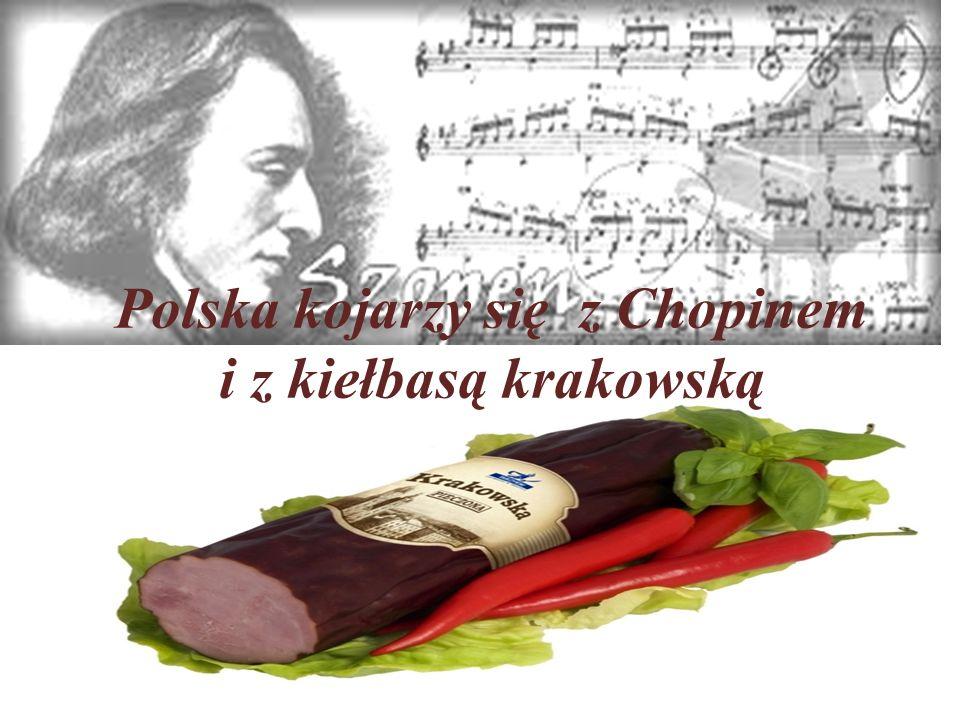 Polska kojarzy się z Chopinem i z kiełbasą krakowską