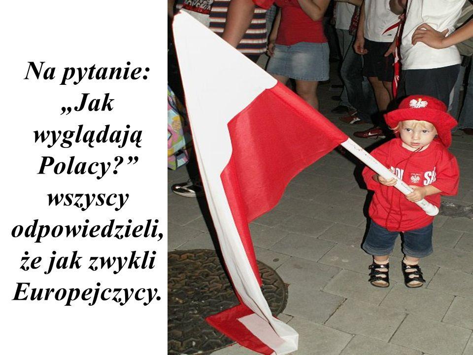 """Na pytanie: """"Jak wyglądają Polacy"""