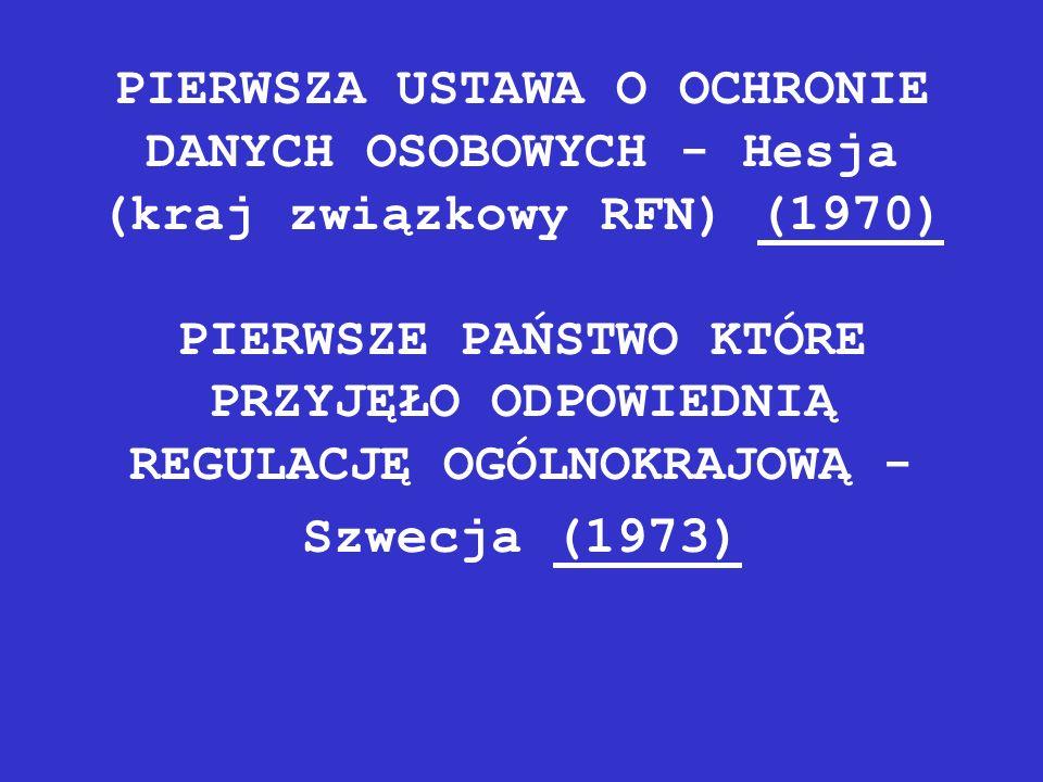 PIERWSZA USTAWA O OCHRONIE DANYCH OSOBOWYCH - Hesja (kraj związkowy RFN) (1970) PIERWSZE PAŃSTWO KTÓRE PRZYJĘŁO ODPOWIEDNIĄ REGULACJĘ OGÓLNOKRAJOWĄ - Szwecja (1973)