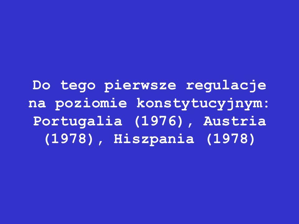 Do tego pierwsze regulacje na poziomie konstytucyjnym: Portugalia (1976), Austria (1978), Hiszpania (1978)