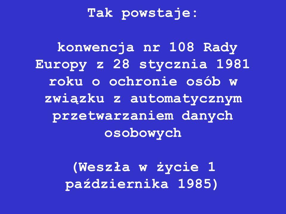 Tak powstaje: konwencja nr 108 Rady Europy z 28 stycznia 1981 roku o ochronie osób w związku z automatycznym przetwarzaniem danych osobowych (Weszła w życie 1 października 1985)