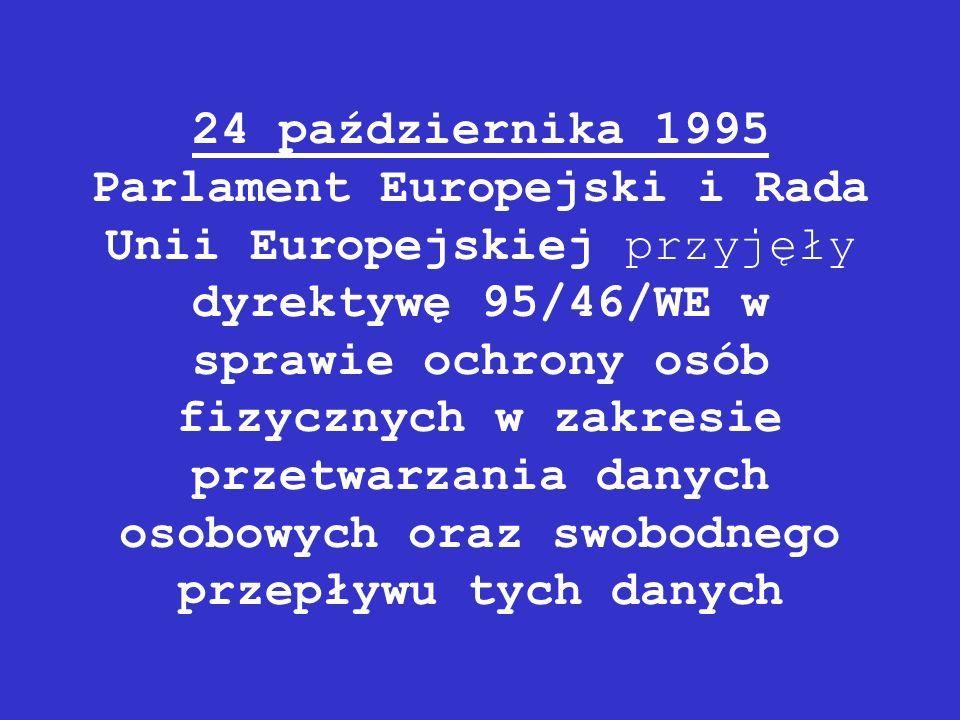 24 października 1995 Parlament Europejski i Rada Unii Europejskiej przyjęły dyrektywę 95/46/WE w sprawie ochrony osób fizycznych w zakresie przetwarzania danych osobowych oraz swobodnego przepływu tych danych