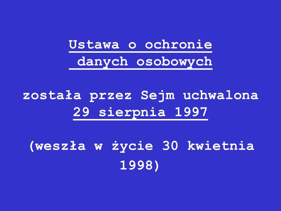 Ustawa o ochronie danych osobowych została przez Sejm uchwalona 29 sierpnia 1997 (weszła w życie 30 kwietnia 1998)