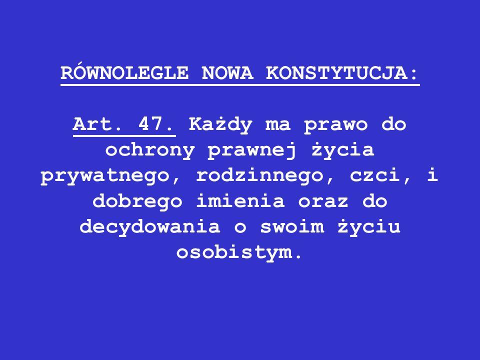 RÓWNOLEGLE NOWA KONSTYTUCJA: Art. 47