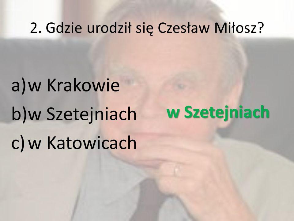 2. Gdzie urodził się Czesław Miłosz