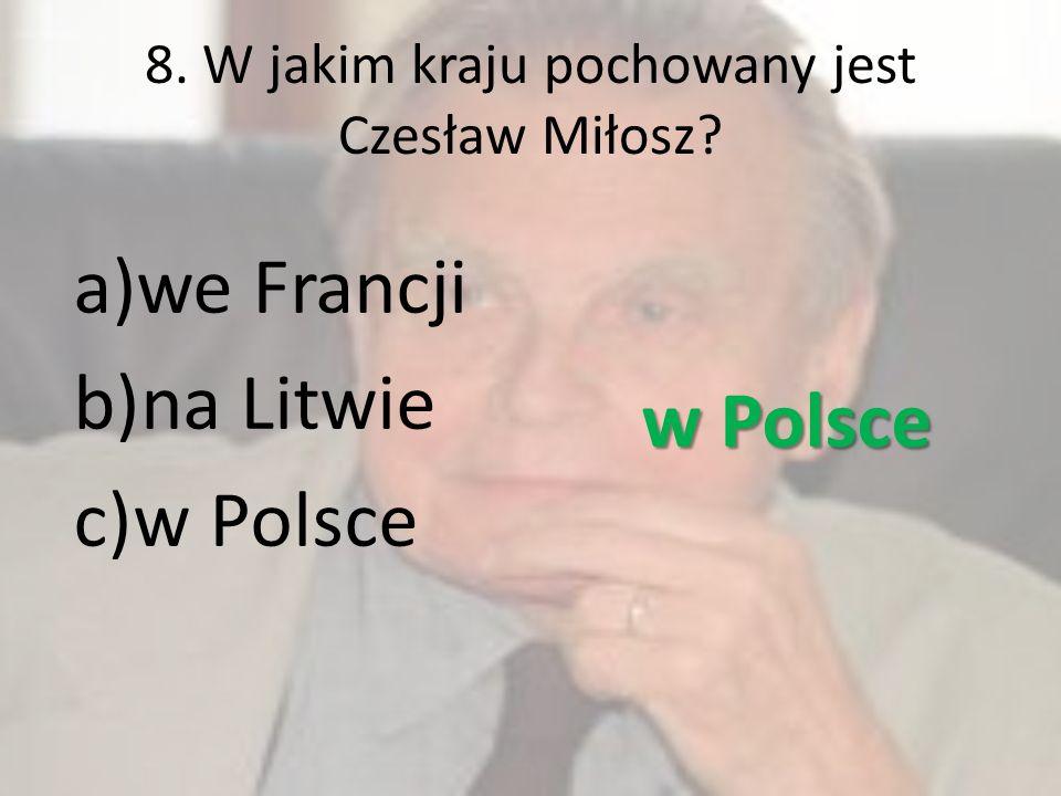 8. W jakim kraju pochowany jest Czesław Miłosz