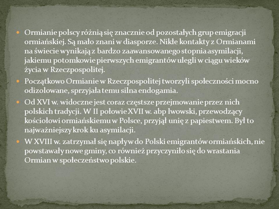 Ormianie polscy różnią się znacznie od pozostałych grup emigracji ormiańskiej. Są mało znani w diasporze. Nikłe kontakty z Ormianami na świecie wynikają z bardzo zaawansowanego stopnia asymilacji, jakiemu potomkowie pierwszych emigrantów ulegli w ciągu wieków życia w Rzeczpospolitej.