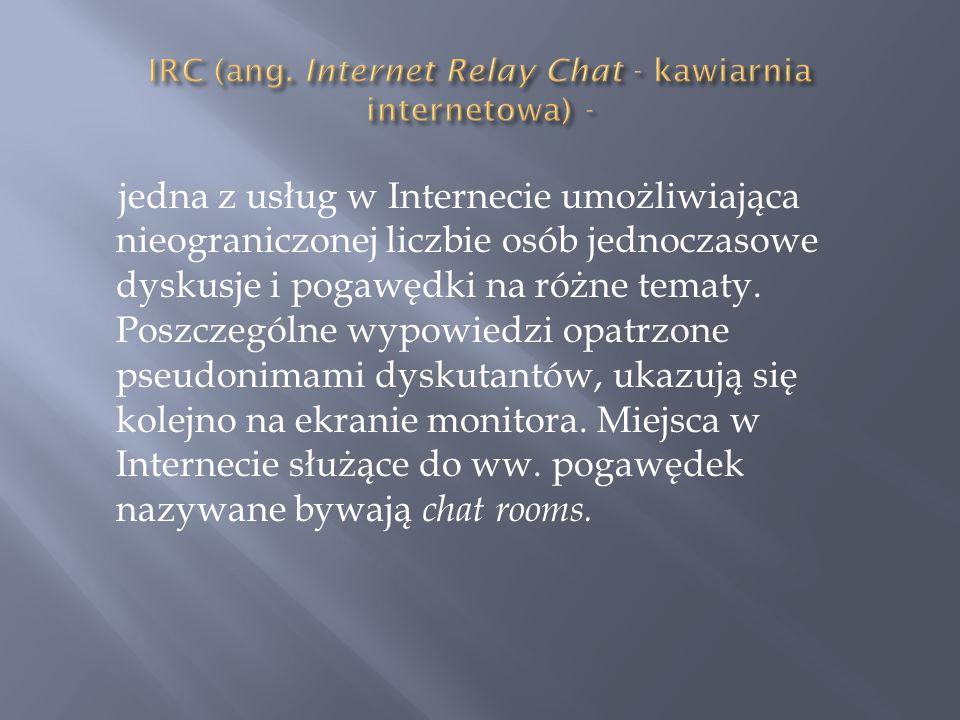 IRC (ang. Internet Relay Chat - kawiarnia internetowa) -