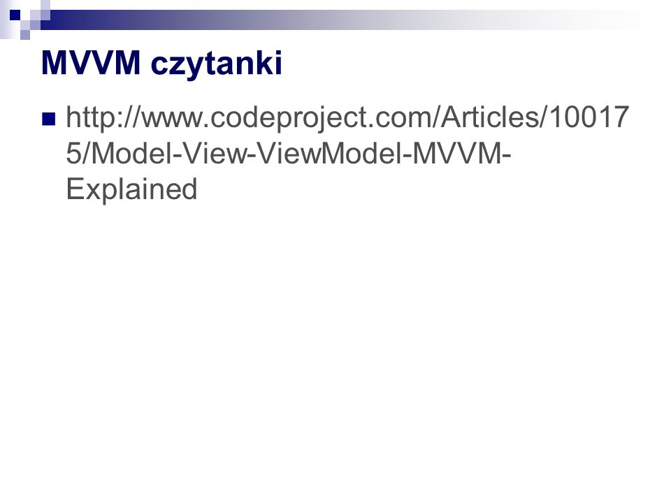 MVVM czytanki http://www.codeproject.com/Articles/100175/Model-View-ViewModel-MVVM-Explained