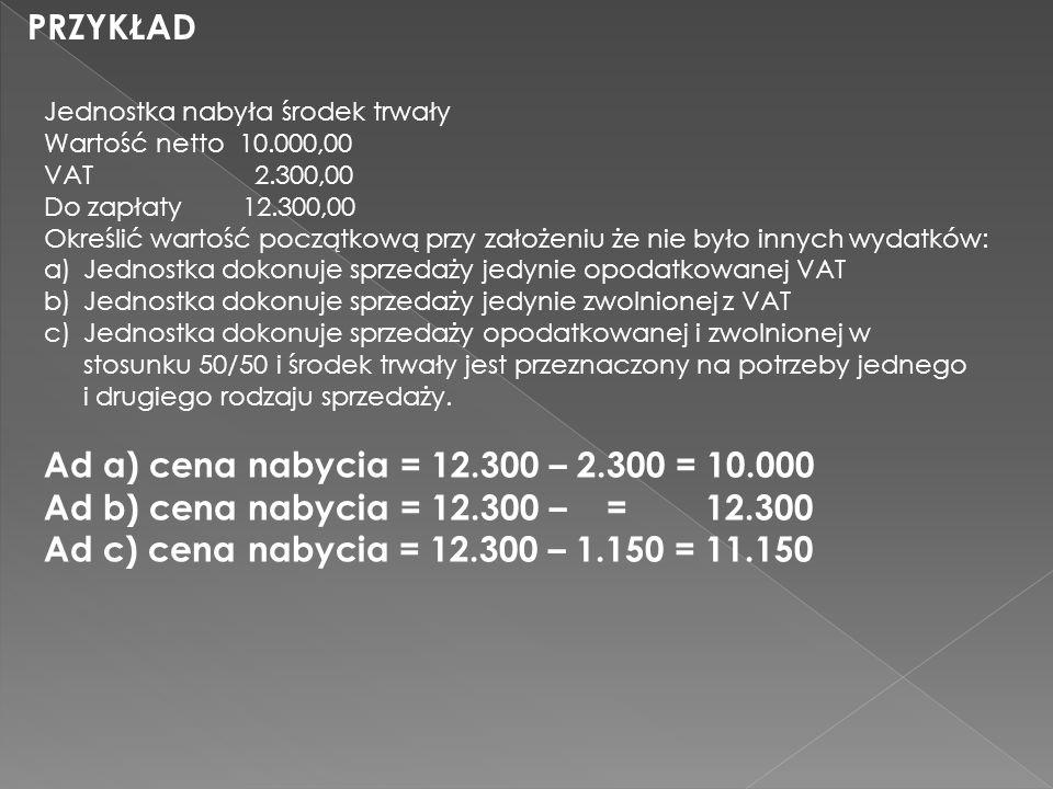 PRZYKŁAD Ad a) cena nabycia = 12.300 – 2.300 = 10.000